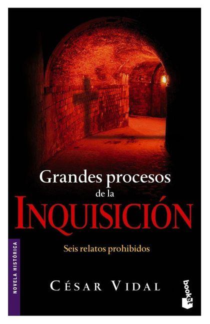 GRANDES PROCESOS DE LA INQUISICIÓN: SEIS RELATOS PROHIBIDOS