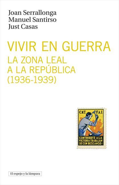 VIVIR EN GUERRA : LA ZONA LEAL A LA REPÚBLICA. 1936-1939