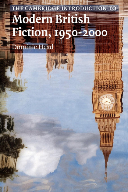 THE CAMBRIDGE INTRODUCTION TO MODERN BRITISH FICTION, 1950¿2000