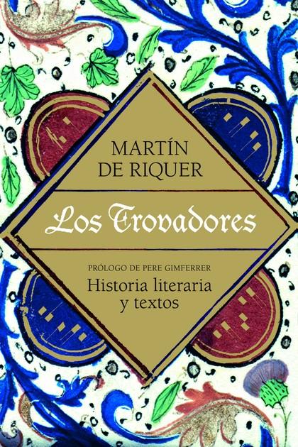 LOS TROVADORES. HISTORIA LITERARIA Y TEXTOS
