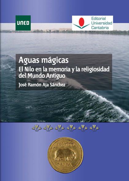 AGUAS MÁGICAS. EL NILO EN LA MEMORIA Y LA RELIGIOSIDAD DEL MUNDO ANTIGUO.