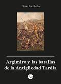 ARGIMIRO Y LAS BATALLAS DE LA ANTIGÜEDAD TARDÍA