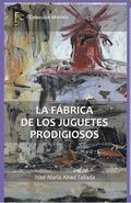 LA FÁBRICA DE LOS JUGUETES PRODIGIOSOS.