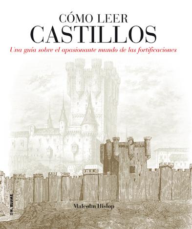 CÓMO LEER CASTILLOS : UN CURSO INTENSIVO PARA ENTENDER LAS FORTIFICACIONES