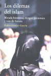 LOS DILEMAS DEL ISLAM : MIRADA HISTÓRICA, RIESGOS PRESENTES Y VÍAS DE FUTURO