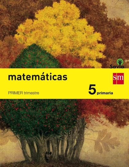 SAVIA, MATEMÁTICAS, 5 EDUCACIÓN PRIMARIA. 1, 2 Y 3 TRIMESTRES