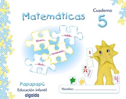 PAPAPAPÚ, MATEMÁTICAS, EDUCACIÓN INFANTIL, 4 AÑOS . CUADERNO 5