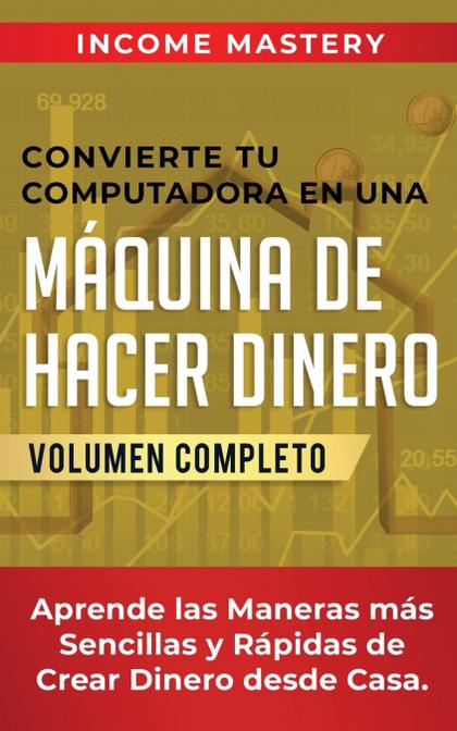 CONVIERTE TU COMPUTADORA EN UNA MÁQUINA DE HACER DINERO