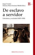DE ESCLAVO A SERVIDOR : LITERATURA Y SOCIEDAD, 1825-1930