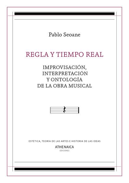 REGLA Y TIEMPO REAL. IMPROVISACIÓN, INTERPRETACIÓN Y ONTOLOGÍA DE LA OBRA MUSICAL