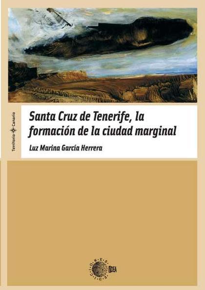 SANTA CRUZ DE TENERIFE, LA FORMACIÓN DE LA CIUDAD MARGINAL