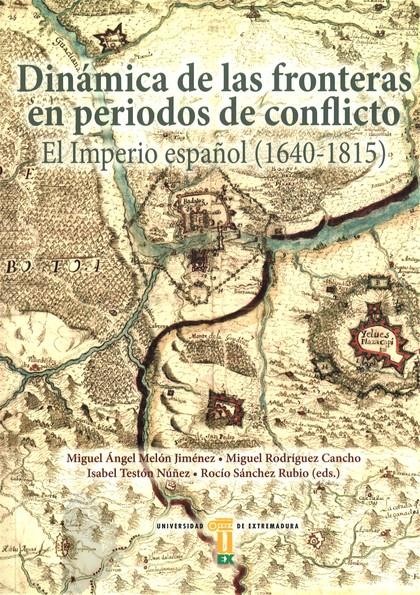 DINÁMICA DE LAS FRONTERAS EN PERIODO DE CONFLICTOS.. EL IMPERIO ESPAÑOL (1640-1815).