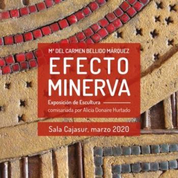 EFECTO MINERVA. EXPOSICIÓN DE ESCULTURA COMISARIADA POR ALICIA DONAIRE HURTADO