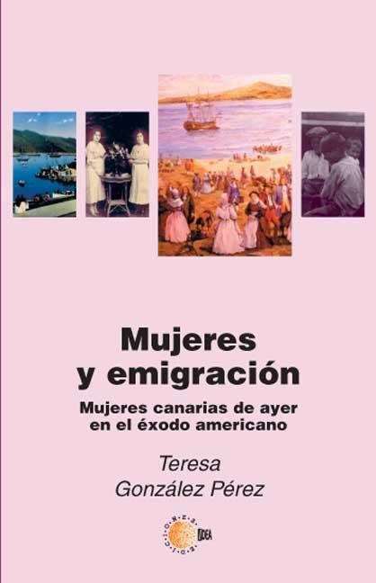 MUJERES Y EMIGRACIÓN : MUJERES CANARIAS DE AYER EN EL ÉXODO AMERICANO