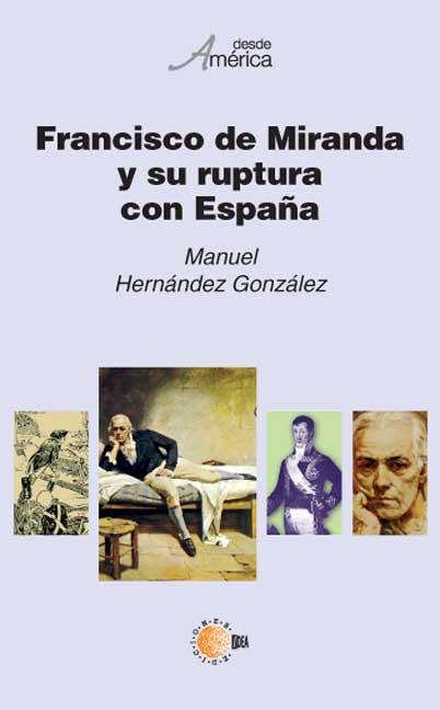 FRANCISCO MIRANDA Y SU RUPTURA CON ESPAÑA