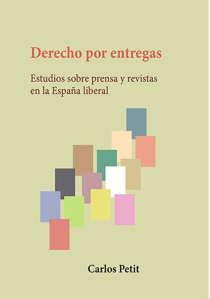 DERECHO POR ENTREGAS. ESTUDIOS SOBRE PRENSA Y REVISTAS EN LA ESPAÑA LIBERAL