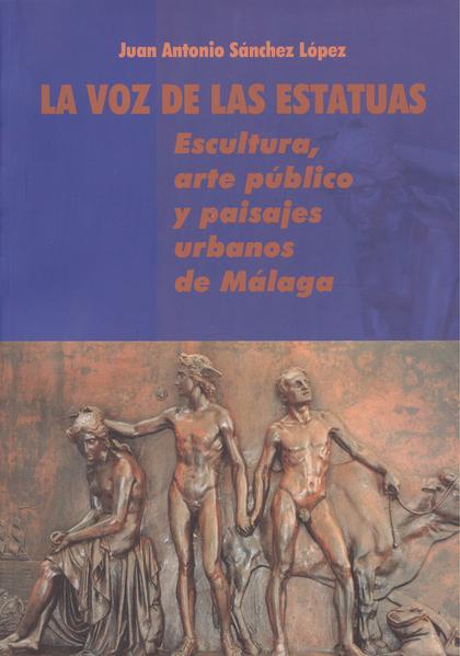LA VOZ DE LAS ESTATUAS: ESCULTURA, ARTE PÚBLICO Y PAISAJES URBANOS DE MALAGA