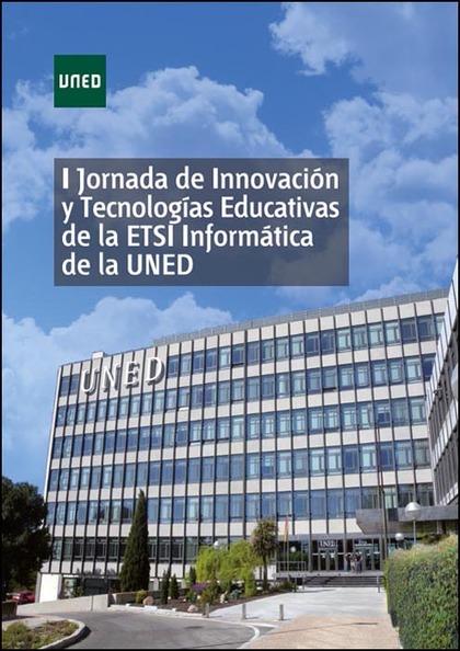 I JORNADA DE INNOVACIÓN Y TECNOLOGÍAS EDUCATIVAS DE LA ETSI INFORMÁTICA DE LA UN.