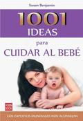 1001 IDEAS PARA CUIDAR AL BEBÉ