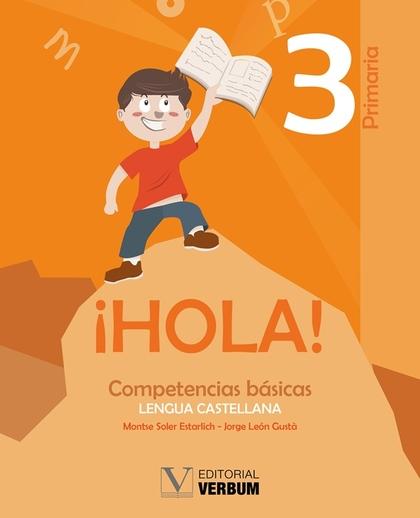¡HOLA!. 3 PRIMARIA. COMPETENCIAS BÁSICAS. LENGUA CASTELLANA