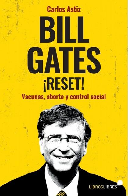 BILL GATES ¡RESET!. VACUNAS, ABORTO Y CONTROL SOCIAL