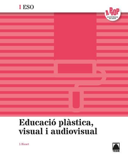 EDUCACIÓ PLÀSTICA, VISUAL I AUDIOVISUAL I ESO - A PROP