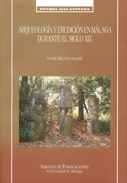 ARQUEOLOGÍA Y ERUDICIÓN EN MÁLAGA DURANTE EL SIGLO XIX