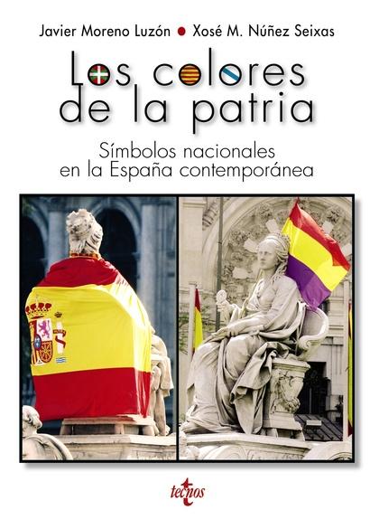 LOS COLORES DE LA PATRIA. SÍMBOLOS NACIONALES EN LA ESPAÑA CONTEMPORÁNEA