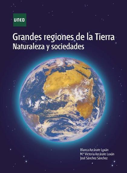 GRANDES REGIONES DE LA TIERRA. NATURALEZA Y SOCIEDADES