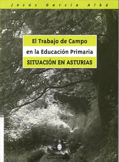 EL TRABAJO DE CAMPO EN LA EDUCACIÓN PRIMARIA : SITUACIÓN EN ASTURIAS