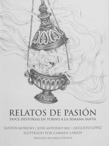 RELATOS DE PASIÓN. DOCE HISTORIAS EN TORNO A LA SEMANA SANTA