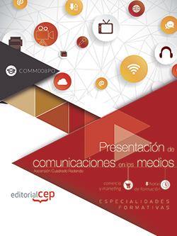 PRESENTACIÓN DE COMUNICACIONES EN LOS MEDIOS (COMM008PO). ESPECIALIDADES FORMATI.