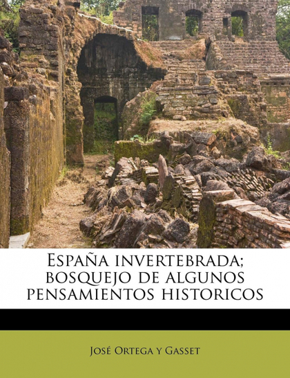 ESPAÑA INVERTEBRADA; BOSQUEJO DE ALGUNOS PENSAMIENTOS HISTORICOS