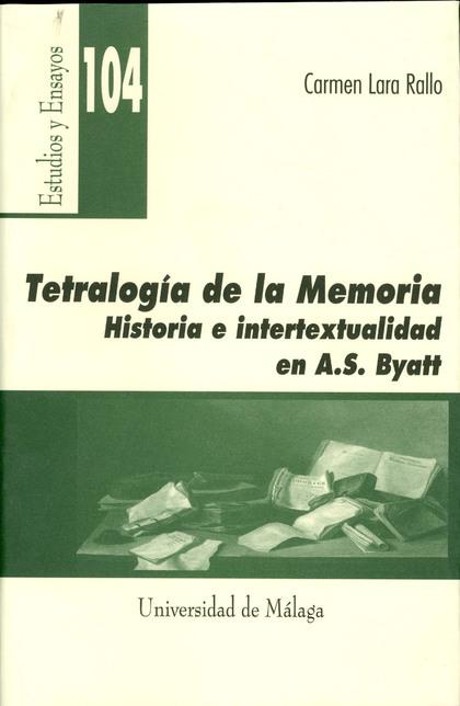 TETRALOGÍA DE LA MEMORIA: HISTORIA E INTERTEXTUALIDAD EN A. S. BYATT