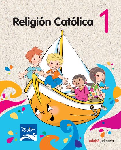 PROYECTO TOBIH, RELIGIÓN CATÓLICA, 1 EDUCACIÓN PRIMARIA