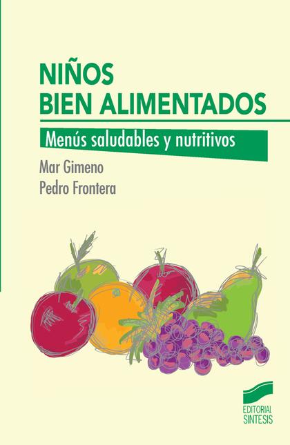 NIÑOS BIEN ALIMENTADOS. MENÚS SALUDABLES Y NUTRITIVOS
