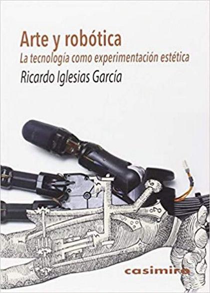 ARTE Y ROBÓTICA. LA TECNOLOGÍA COMO EXPERIMENTACIÓN ESTÉTICA