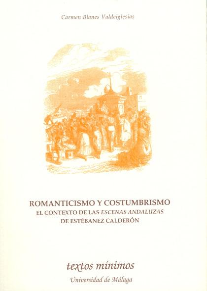 ROMANTICISMO Y COSTUMBRISMO: EL CONTEXTO DE LAS ´ESCENAS ANDALUZAS´ DE ESTÉBANEZ CALDERÓN