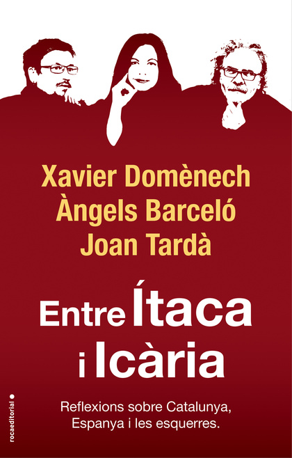 ENTRE ÍTACA I ICÀRIA. REFLEXIONS SOBRE CATALUNYA, ESPANYA I LES ESQUERRES