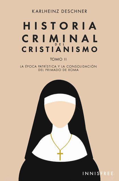 HISTORIA CRIMINAL DEL CRISTIANISMO TOMO II. LA EÏPOCA PATRIÏSTICA Y LA CONSOLIDA