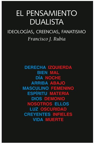 EL PENSAMIENTO DUALISTA. IDEOLOGÍAS, CREENCIAS, FANATISMO.