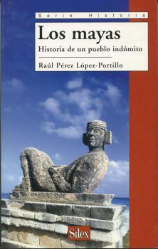LOS MAYAS : HISTORIA DE UN PUEBLO INDÓMITO