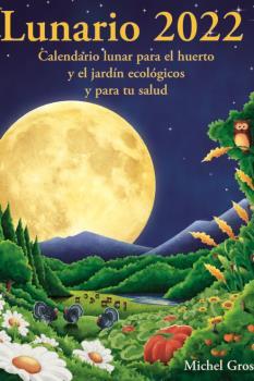 LUNARIO 2022. CALENDARIO LUNAR PARA EL HUERTO Y EL JARDIN ECOLOGICO Y TU SALUD