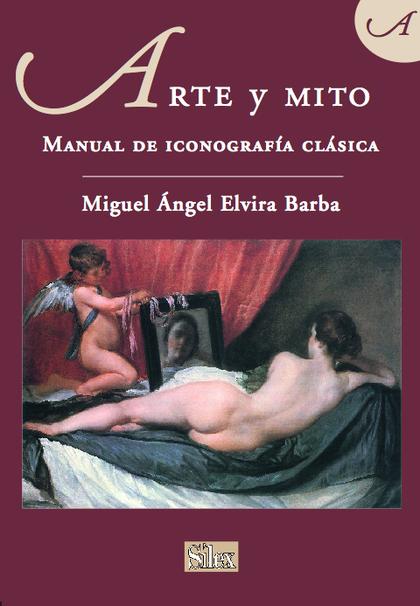 ARTE Y MITO: MANUAL DE ICONOGRAFÍA CLÁSICA