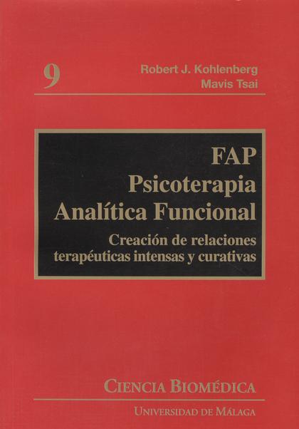 FAP, PSICOTERAPIA ANALÍTICA FUNCIONAL : CREACIÓN DE RELACIONES TERAPÉUTICAS INTENSAS Y CURATIVA