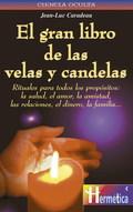 EL GRAN LIBRO DE LAS VELAS Y CANDELAS RITUALES PARA TODO TIPO DE PROPO
