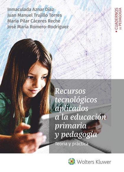 RECURSOS TECNOLÓGICOS APLICADOS A LA EDUCACIÓN PRIMARIA Y PEDAGOGÍA. TEORÍA Y PRÁCTICA