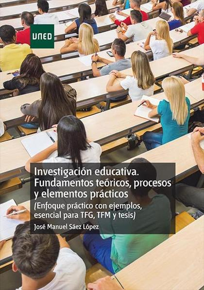 INVESTIGACIÓN EDUCATIVA. FUNDAMENTOS TEÓRICOS, PROCESOS Y ELEMENTOS PRÁCTICOS (E