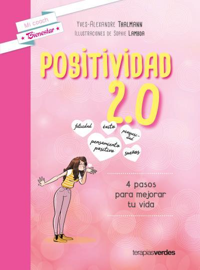 POSITIVIDAD 2,0. 4 PASOS PARA MEJORAR TU VIDA