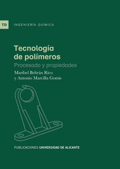 TECNOLOGÍA DE POLÍMEROS : PROCESADO Y PROPIEDADES